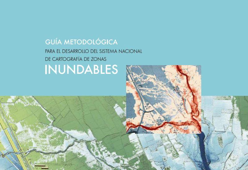 Guía Metodológica para el desarrollo del Sistema Nacional de Cartografía de Zonas Inundables